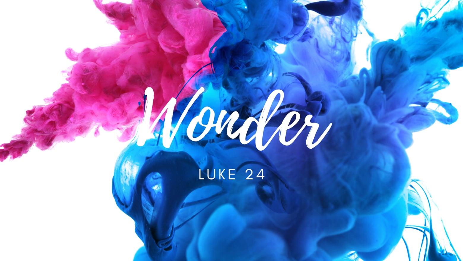 Easter 2020: Wonder // Luke 24