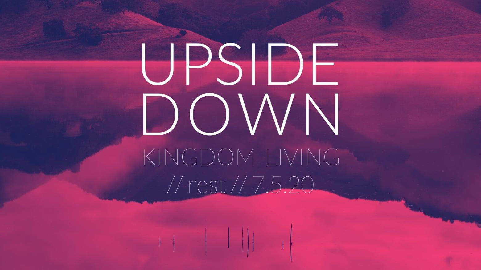 Upside Down Kingdom Living // rest